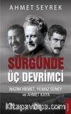 Sürgünde Üç Devrimci & Nazım Hikmet Yılmaz Güney ve Ahmet Kaya