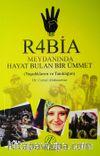 Rabia Meydanında Hayat Bulan Bir Ümmet (Yaşadıklarım ve Tanıklığım)