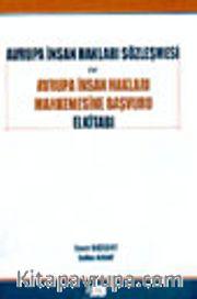 Avrupa İnsan Hakları Sözleşmesi ve Avrupa İnsan Hakları Mahkemesine Başvuru El Kitabı