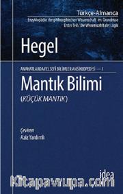 Mantık Bilimi (Küçük Mantık) / Anahatlarda Felsefi Bilimler Ansiklopedisi 1