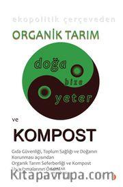Organik Tarım ve Kompost<br />Gıda Güvenliği, Toplum Sağlığı ve Doğanın Korunması açısından Organik Tarım Seferberliği ve Kompost Uygulamalarının Önemi
