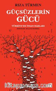 Güçsüzlerin Gücü <br /> Türkiye'de İnsan Hakları