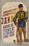 Osmanlı'dan Cumhuriyet'e Jandarma & Kuruluş Teşkilat ve Mücadele (1903-1938)