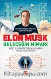 Elon Musk Geleceğin Mimarı Yüzyılı Değiştiren Adamın Sıradışı Yaşam Öyküsü