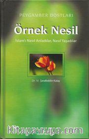 Örnek Nesil 2 / Peygamber Dostları / İslam'ı Nasıl Anladılar,Nasıl Yaşadılar (Ciltli)