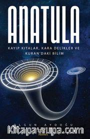 Anatula <br /> Kayıp Kıtalar, Kara Delikler ve Kuran'daki Bilim