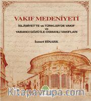 Vakıf Medeniyeti <br /> İslamiyette ve Türkler'de Vakıf ve Yabancı Gözü ile Osmanlı Vakıfları