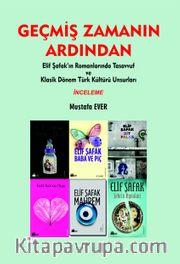 Geçmiş Zamanın Arsından <br /> Elif Şafak'ın Romanlarında Tasavvuf ve Klasik Dönem Türk Kültürü Unsurları