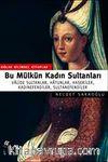 Bu Mülkün Kadın Sultanları & Valide Sultanlar, Hatunlar, Hasekiler, Kadınefendiler, Sultanefendiler
