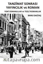 Tanzimat Sonrası Yayıncılık ve Roman <br /> Yeni Osmanlılar ve Tezli Romanlar