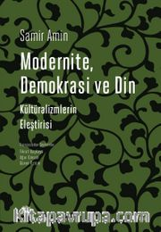 Modernite, Demokrasi ve Din <br /> Kültüralizmlerin Eleştirisi