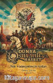 Dünya Osmanlı'ya Hasret <br /> Yitik Medeniyetimizin Kodları