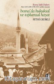 Hicri 1203-1288 (1788-1871) Tarihleri Arasında Bosna'da Hukuksal ve Toplumsal Hayat