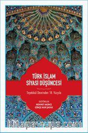 Türk İslam Siyasi Düşüncesi <br /> Teşekkül Devrinden 18. Yüzyıla