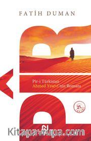 Pir /  Pir-i Türkistan Ahmed Yesevi'nin Romanı