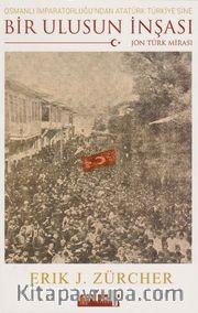 Bir Ulusun İnşası <br /> Osmanlı İmparatorluğu'ndan Atatürk Türkiye'sine