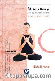 36 Yoga Duruşu <br /> Mitoloji-Sembol-Metafor, Asana : Ruhun Dili