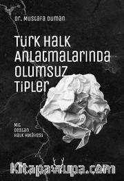 Türk Halk Anlatmalarında Olumsuz Tipler <br /> Mit, Destan, Halk Hikayesi