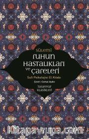 Ruhun Hastalıkları ve Çareleri <br /> Sufi Psikolojisi El Kitabı