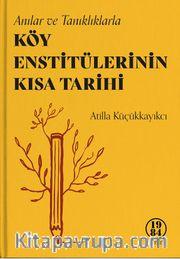 Anılar ve Tanıklıklarla Köy Enstitülerinin Kısa Tarihi