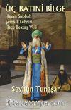Üç Batıni Bilge & Hasan Sabbah - Şems-i Tebrizi - Hace Bektaş Veli