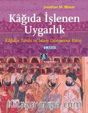 Kağıda İşlenen Uygarlık Kağıdın Tarihi ve İslam Dünyasına Etkisi