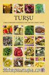 Turşu Turşuluk Sebzelerin Yetiştiriciliği, Turşu Çeşitleri ve Yöresel Tarifler