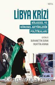 Libya Krizi: Bölgesel ve Küresel Aktörlerin Politikaları