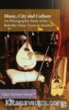 Music, City and Culture: An Ethnographic Study of the Rebetiko Music Scene in Istanbul