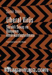 Liberal Virüs <br /> Sürekli Savaş ve Dünyanın Amerikanlaştırılması