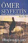 Ömer Seyfettin / İslamcı, Milliyetçi ve Modernist Bir Yazar