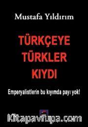 Türkçeye Türkler Kıydı <br /> Emperyalistlerin Bu Kıyımda Payı Yok!