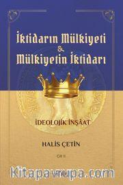 İktidarın Mülkiyeti ve Mülkiyetin İktidarı İdeolojik İnşaat (Cilt 2)