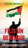 Filistin Benimdir & Ortadoğu'nun Kanlı Tarihi