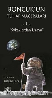 Sokaklardan Uzaya - Boncuk'un Tuhaf Maceraları 1