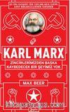 Karl Marx : Zincirlerimizden Başka Kaybedecek Bir Şeyimiz Yok