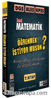 2021 DGS ALES KPSS Matematik Öğrenmek İstiyor musun? (2. Kitap)
