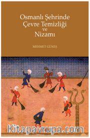 Osmanlı Şehrinde Çevre Temizliği ve Nizamı