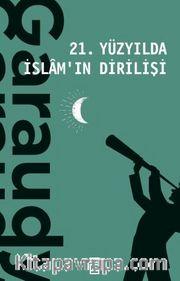 21. Yüzyılda İslamın Dirilişi
