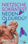 Nietzsche Sokrates'i Neden Öldürdü?