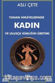 Yunan Hikayelerinde Kadın ve Ulusçu Kimliğin Üretimi