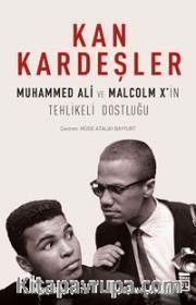 Kan Kardeşler <br /> Muhammed Ali ve Malcolm X'in Tehlikeli Dostluğu