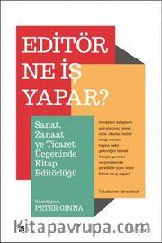 Editör Ne İş Yapar? <br /> Sanat, Zanaat ve Ticaret Üçgeninde Kitap Editörlüğü