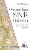 Osmanlı-İran Sınır Bölgeleri & Bir Sınır Yapmak, 1843-1914