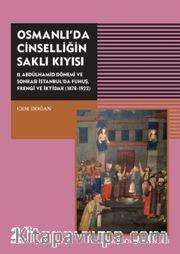 Osmanlı'da Cinselliğin Saklı Kıyısı <br /> II. Abdülhamid Dönemi ve Sonrası İstanbul'da Fuhuş Frengi ve İktidar (1878-1922)
