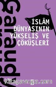 İslam Dünyasının Yükseliş ve Çöküşleri