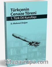Türkçenin Cenaze Töreni <br /> 1. Türk Dil Kurultayı