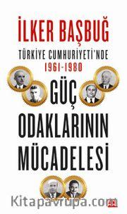 Türkiye Cumhuriyeti'nde 1961-1980 Güç Odaklarının Mücadelesi