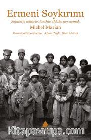 Ermeni Soykırımı <br /> Siyasette Adalete, Tarihte Ahlaka Yer Açmak