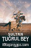Sultan Tuğrul Bey & Selçuklu İmparatorluğu'nun Kurucusu
